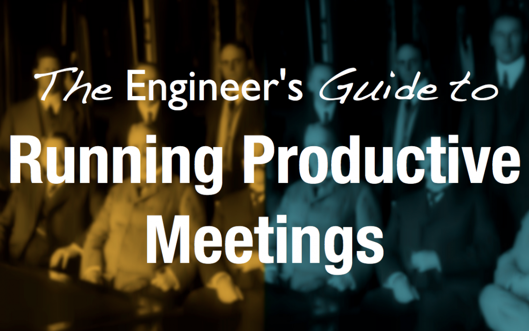 The Engineer's Guide to Running Productive Meetings