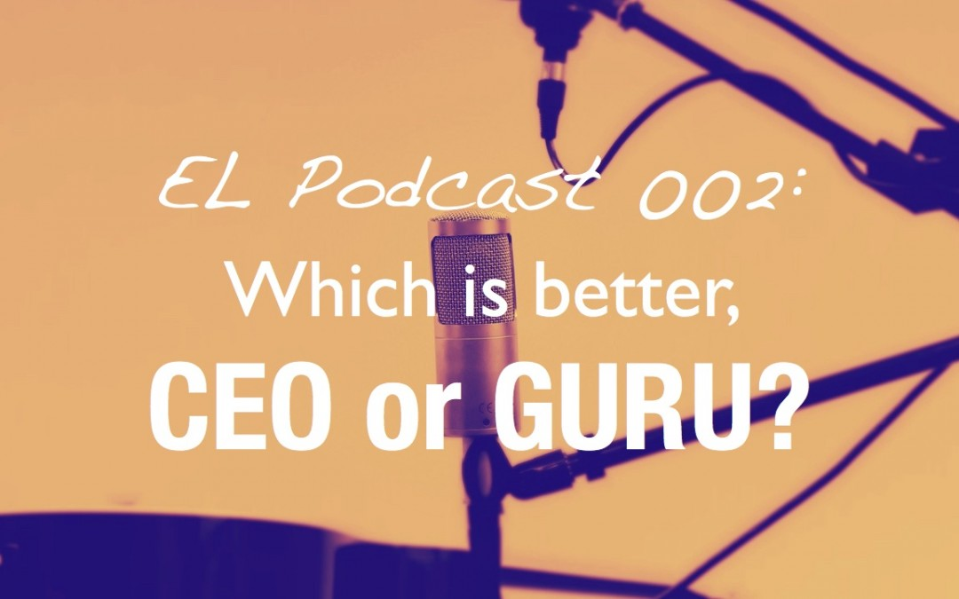 EL 002 – Is it better to become CEO or a technical Guru?